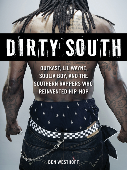 Dirty South (eBook): OutKast, Lil Wayne, Soulja Boy, and the Southern Rappers Who Reinvented Hip-Hop