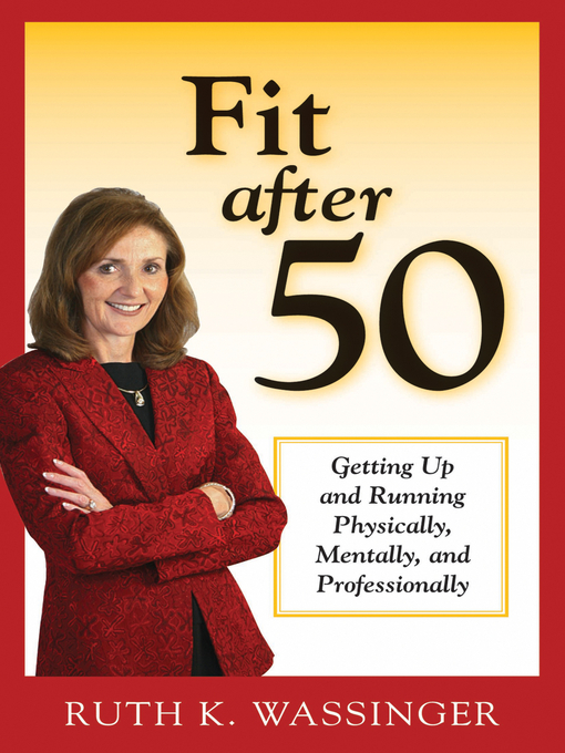 Fit after 50 (eBook): Getting Up and Running Physically, Mentally, and Professionally