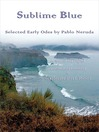 Sublime Blue (eBook): Selected Early Odes of Pablo Neruda