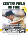 Center Field on Fire (eBook): An Umpire's Life with Pine tar Bats, Spitballs, and Corked Personalities