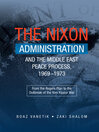 The Nixon Administration and the Middle East Peace Process, 1969–1973 (eBook): From the Rogers Plan to the Outbreak of the Yom Kippur War