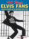 100 Things Elvis Fans Should Know & Do Before They Die (eBook)