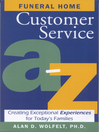 Funeral Home Customer Service A-Z (eBook): Creating Exceptional Experiences for Today's Families
