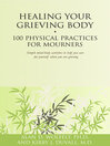 Healing Your Grieving Body (eBook): 100 Physical Practices for Mourners