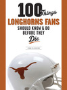 100 Things Longhorns Fans Should Know & Do Before They Die (eBook)