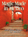 Magic Made in Mexico (eBook): Live Your Dream . . . in Mexico