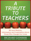 A Tribute to Teachers (eBook): Wit and Wisdom, Information and Inspiration About Those Who Change Our Lives