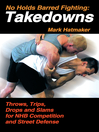 No Holds Barred Fighting:  Takedowns (eBook): Throws, Trips, Drops and Slams for NHB Competition and Street Defense