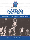 Echoes of Kansas Basketball (eBook): The Greatest Stories Ever Told