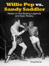 Willie Pep vs. Sandy Saddler (eBook): Notes on the Boxing Legends and Epic Rivalry