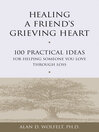 Healing a Friend's Grieving Heart (eBook): 100 Practical Ideas for Helping Someone You Love Through Loss