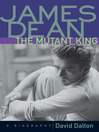 James Dean:  the Mutant King (eBook): A Biography