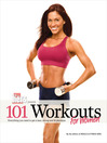 101 Workouts For Women (eBook): Everything You Need to Get a Lean, Strong, and Fit Physique