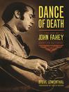 Dance of Death (eBook): The Life of John Fahey, American Guitarist