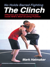 No Holds Barred Fighting:  the Clinch (eBook): Offensive and Defensive Concepts Inside NHB's Most Grueling Position