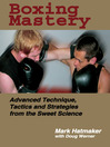 Boxing Mastery (eBook): Advanced Technique, Tactics, and Strategies from the Sweet Science