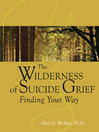 The Wilderness of Suicide Grief (eBook): Finding Your Way
