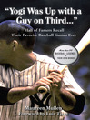 """""""Yogi Was Up with a Guy on Third. . ."""" (eBook): Hall of Famers Recall Their Favorite Baseball Games Ever"""