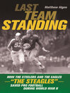 """Last Team Standing (eBook): How the Steelers and the Eagles—""""The Steagles""""—Saved Pro Football During World War II"""