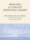 Healing a Child's Grieving Heart (eBook): 100 Practical Ideas for Families, Friends and Caregivers