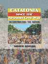 Catalonia Since the Spanish Civil War (eBook): Reconstructing the Nation