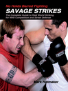No Holds Barred Fighting:  Savage Strikes (eBook): The Complete Guide to Real World Striking for NHB Competition and Street Defense