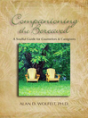 Companioning the Bereaved (eBook): A Soulful Guide for Counselors & Caregivers