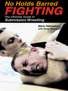 No Holds Barred Fighting (eBook): The Ultimate Guide to Submission Wrestling