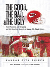 Kansas City Chiefs: Heart-Pounding, Jaw-Dropping, and Gut-Wrenching Moments from Kansas City Chiefs History (eBook)