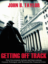 Getting Off Track (eBook): How Government Actions and Interventions Caused, Prolonged, and Worsened the Financial Crisis