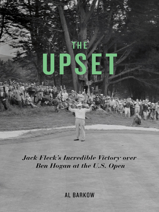 The Upset (eBook): Jack Fleck's Incredible Victory over Ben Hogan at the U.S. Open