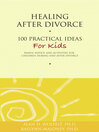 Healing After Divorce (eBook): 100 Practical Ideas for Kids