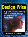 Design Wise (eBook): A Guide for Evaluating the Interface Design of Information Resources