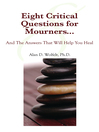 Eight Critical Questions for Mourners (eBook): And the Answers That Will Help You Heal