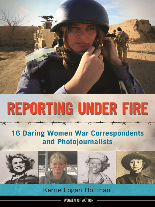 Reporting Under Fire (eBook): 16 Daring Women War Correspondents and Photojournalists