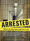 Arrested (eBook): What to Do When Your Loved One's in Jail