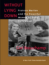 Without Lying Down (eBook): Frances Marion and the Powerful Women of Early Hollywood