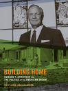 Building Home (eBook): Howard F. Ahmanson and the Politics of the American Dream