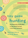 Tiny Game Hunting (eBook): Environmentally Healthy Ways to Trap and Kill the Pests in Your House and Garden