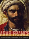 Arab France (eBook): Islam and the Making of Modern Europe, 1798-1831