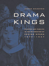 Drama Kings (eBook): Players and Publics in the Re-creation of Peking Opera, 1870-1937