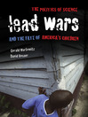 Lead Wars (eBook): The Politics of Science and the Fate of America's Children