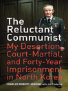 The Reluctant Communist (eBook): My Desertion, Court-Martial, and Forty-Year Imprisonment in North Korea