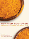 Curried Cultures (eBook): Globalization, Food, and South Asia