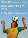 The Country of Football (eBook): Soccer and the Making of Modern Brazil