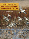 The Fall and Rise of the Wetlands of California's Great Central Valley (eBook)
