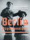 Berlin Psychoanalytic (eBook): Psychoanalysis and Culture in Weimar Republic Germany and Beyond