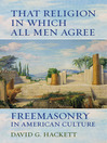 That Religion in Which All Men Agree (eBook): Freemasonry in American Culture