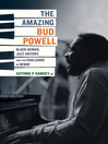 The Amazing Bud Powell (eBook): Black Genius, Jazz History, and the Challenge of Bebop