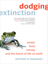 Dodging Extinction (eBook): Power, Food, Money, and the Future of Life on Earth